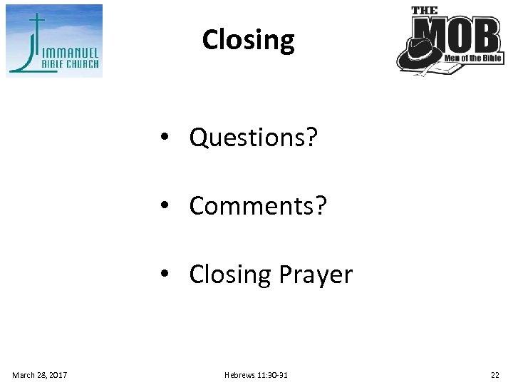 Closing • Questions? • Comments? • Closing Prayer March 28, 2017 Hebrews 11: 30