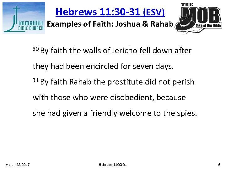 Hebrews 11: 30 -31 (ESV) Examples of Faith: Joshua & Rahab 30 By faith