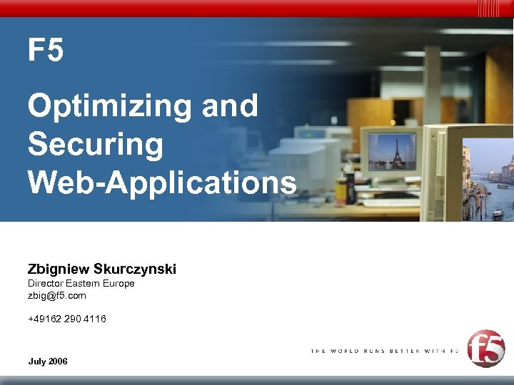 F 5 Optimizing and Securing Web-Applications Zbigniew Skurczynski Director Eastern Europe zbig@f 5. com