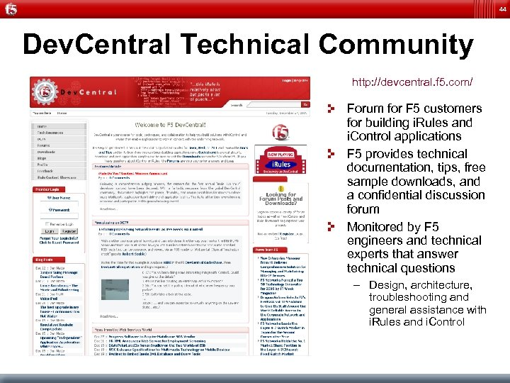 44 Dev. Central Technical Community http: //devcentral. f 5. com/ Forum for F 5