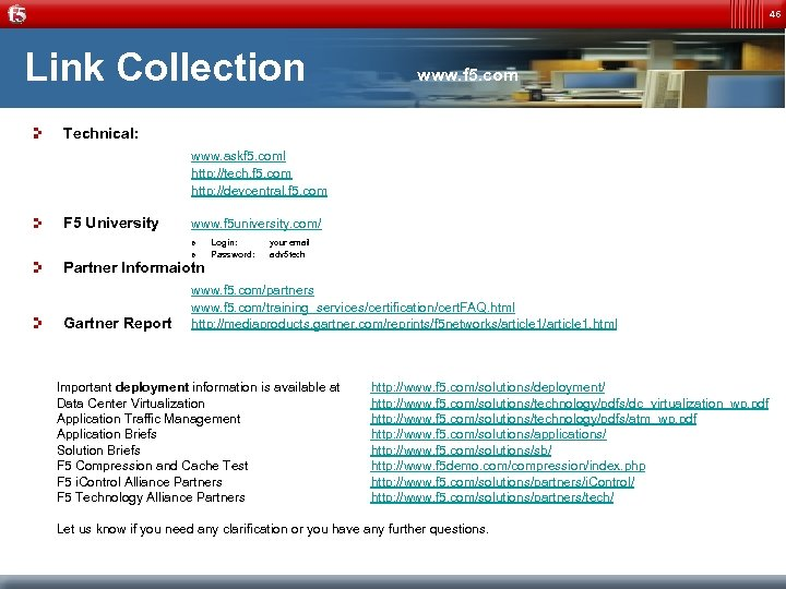 46 Link Collection www. f 5. com Technical: www. askf 5. coml http: //tech.
