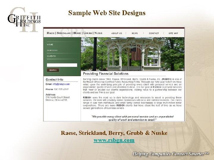 Sample Web Site Designs Raese, Strickland, Berry, Grubb & Nuske www. rsbgn. com