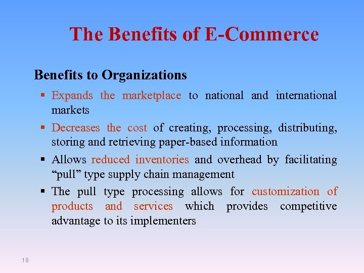 The Benefits of E-Commerce Benefits to Organizations § Expands the marketplace to national and