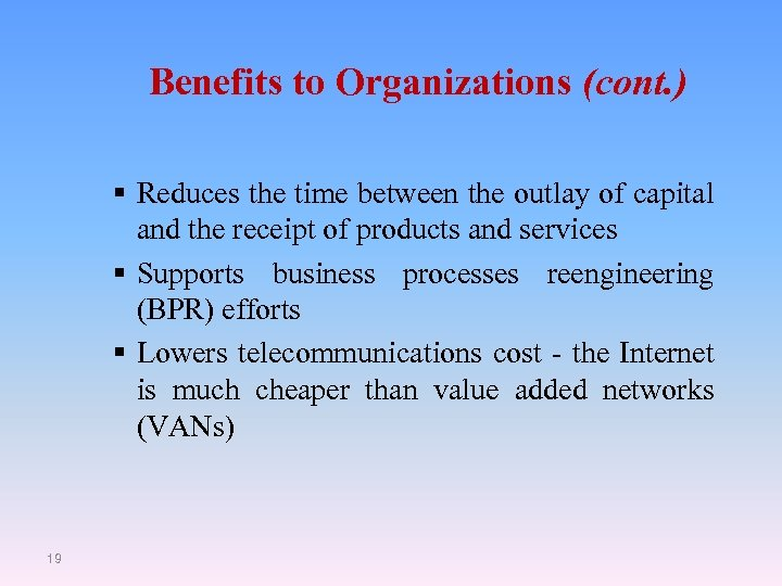Benefits to Organizations (cont. ) § Reduces the time between the outlay of capital