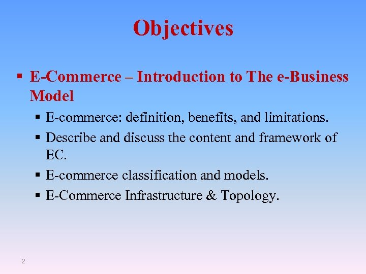 Objectives § E-Commerce – Introduction to The e-Business Model § E-commerce: definition, benefits, and