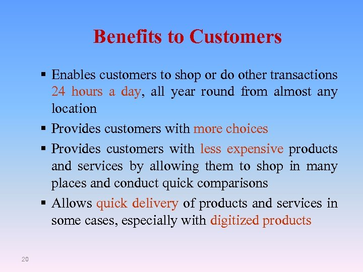 Benefits to Customers § Enables customers to shop or do other transactions 24 hours