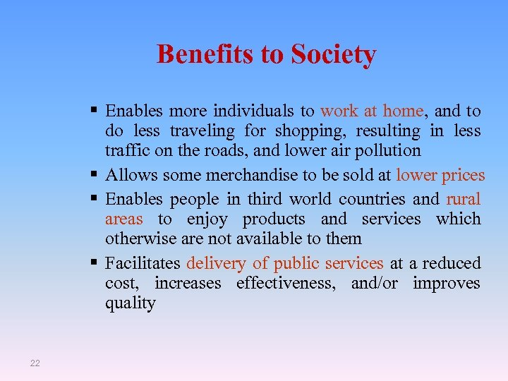 Benefits to Society § Enables more individuals to work at home, and to do