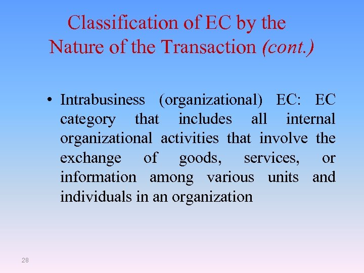 Classification of EC by the Nature of the Transaction (cont. ) • Intrabusiness (organizational)