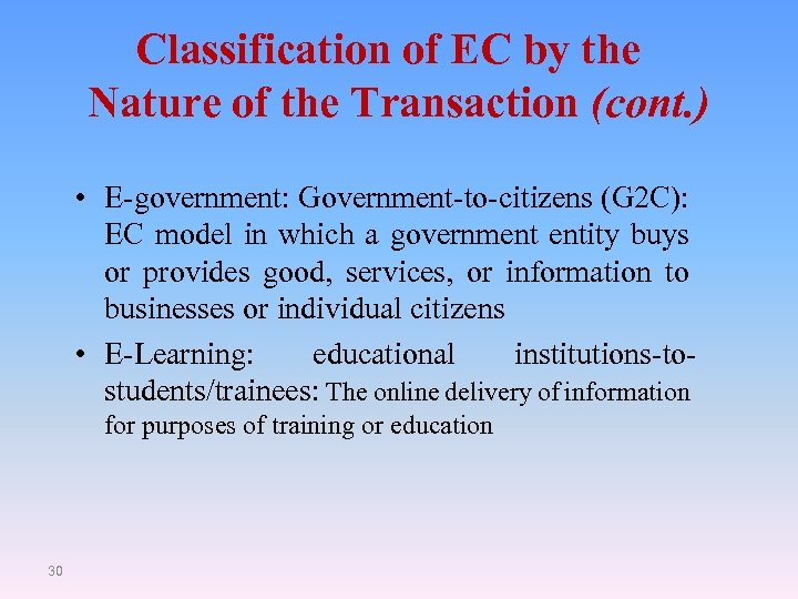 Classification of EC by the Nature of the Transaction (cont. ) • E-government: Government-to-citizens