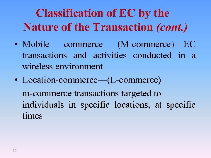 Classification of EC by the Nature of the Transaction (cont. ) • Mobile commerce