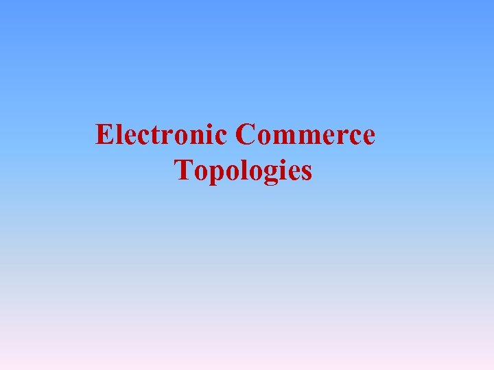 Electronic Commerce Topologies