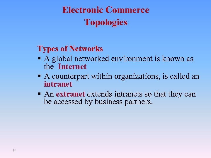 Electronic Commerce Topologies Types of Networks § A global networked environment is known as