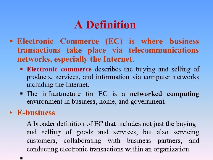 A Definition § Electronic Commerce (EC) is where business transactions take place via telecommunications