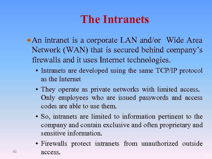 The Intranets An intranet is a corporate LAN and/or Wide Area Network (WAN) that