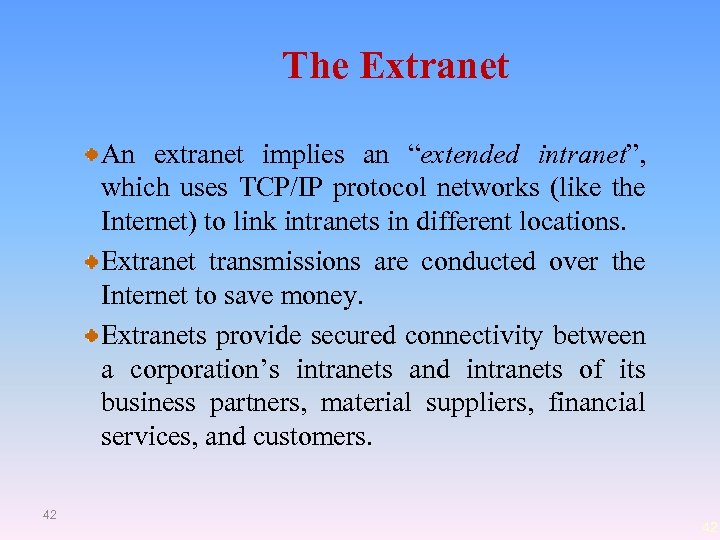 "The Extranet An extranet implies an ""extended intranet"", which uses TCP/IP protocol networks (like"