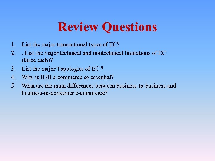 Review Questions 1. 2. 3. 4. 5. List the major transactional types of EC?