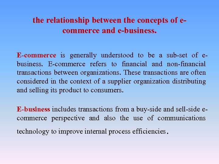 the relationship between the concepts of ecommerce and e-business. E-commerce is generally understood to