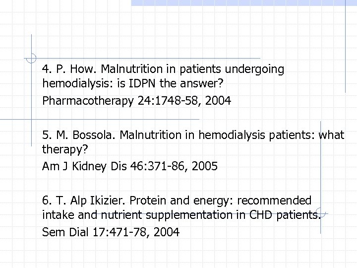 4. P. How. Malnutrition in patients undergoing hemodialysis: is IDPN the answer? Pharmacotherapy 24: