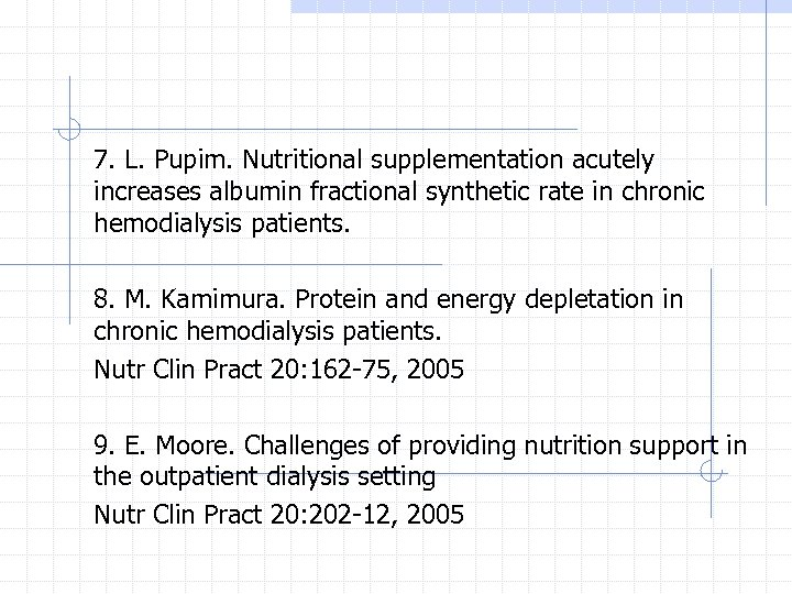7. L. Pupim. Nutritional supplementation acutely increases albumin fractional synthetic rate in chronic hemodialysis