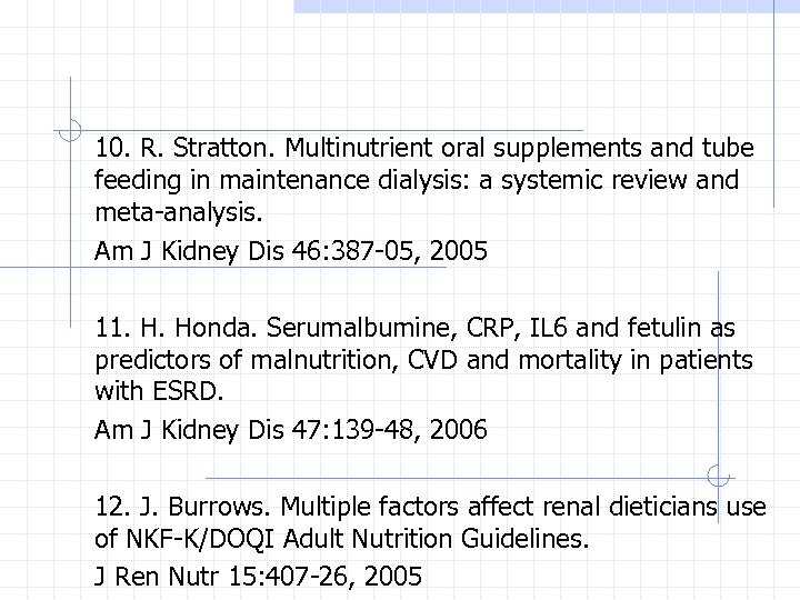10. R. Stratton. Multinutrient oral supplements and tube feeding in maintenance dialysis: a systemic