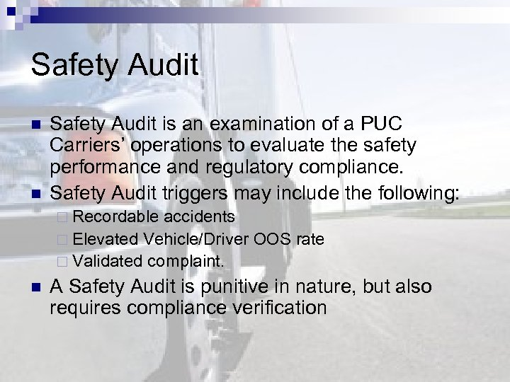 Safety Audit n n Safety Audit is an examination of a PUC Carriers' operations