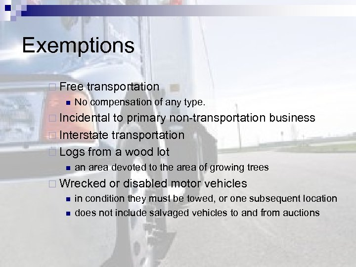 Exemptions ¨ Free transportation n No compensation of any type. ¨ Incidental to primary