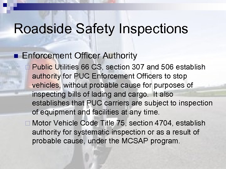 Roadside Safety Inspections n Enforcement Officer Authority ¨ Public Utilities 66 CS, section 307
