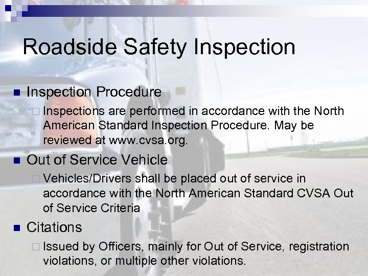 Roadside Safety Inspection n Inspection Procedure ¨ Inspections are performed in accordance with the