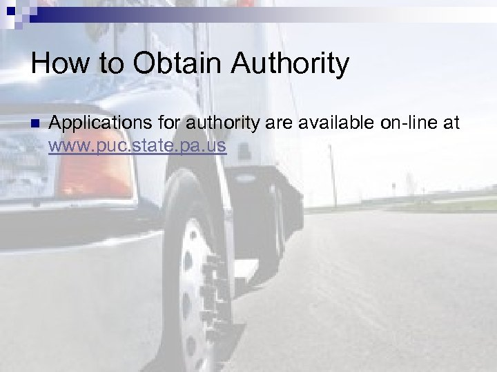 How to Obtain Authority n Applications for authority are available on-line at www. puc.