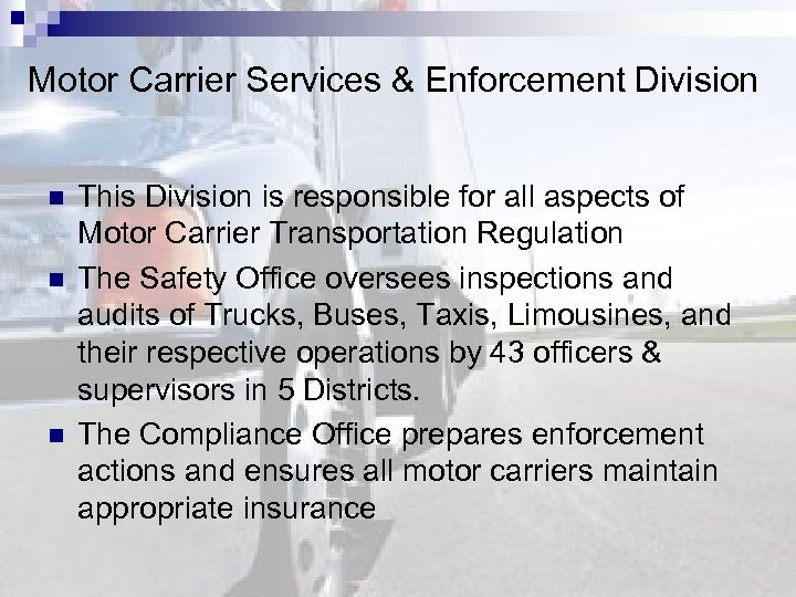 Motor Carrier Services & Enforcement Division n This Division is responsible for all aspects