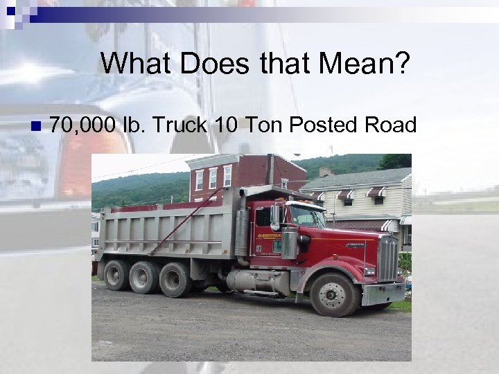 What Does that Mean? n 70, 000 lb. Truck 10 Ton Posted Road