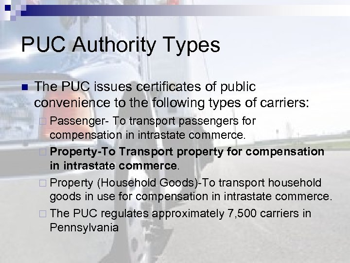 PUC Authority Types n The PUC issues certificates of public convenience to the following