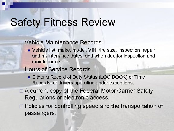 Safety Fitness Review ¨ Vehicle Maintenance Recordsn Vehicle list, make, model, VIN, tire size,