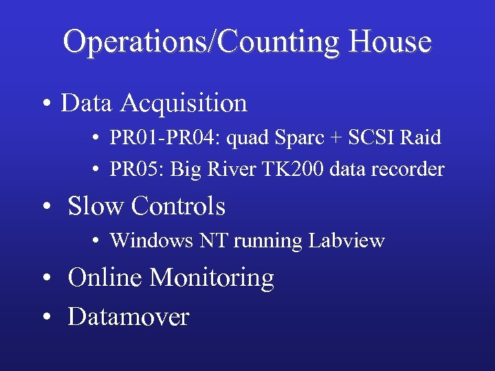 Operations/Counting House • Data Acquisition • PR 01 -PR 04: quad Sparc + SCSI