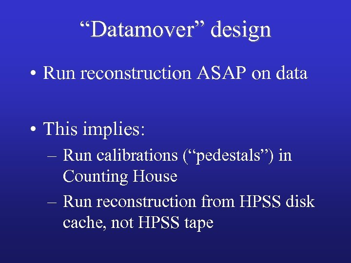 """Datamover"" design • Run reconstruction ASAP on data • This implies: – Run calibrations"