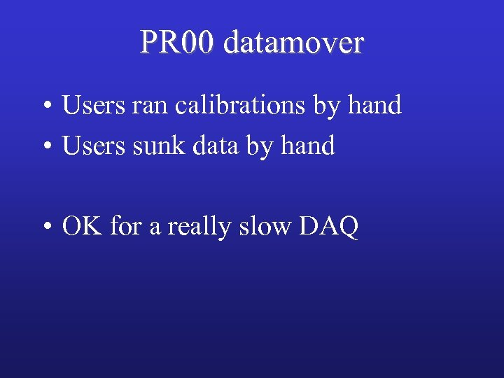 PR 00 datamover • Users ran calibrations by hand • Users sunk data by