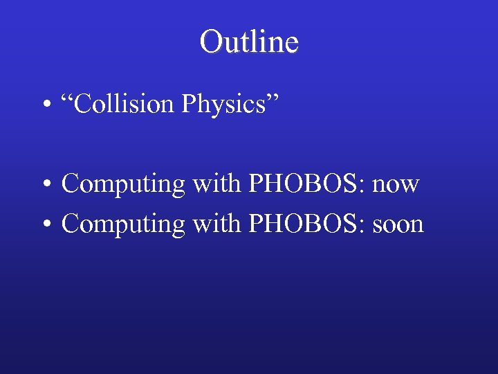 "Outline • ""Collision Physics"" • Computing with PHOBOS: now • Computing with PHOBOS: soon"