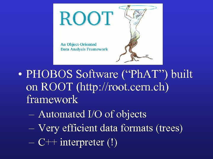"ROOT • PHOBOS Software (""Ph. AT"") built on ROOT (http: //root. cern. ch) framework"