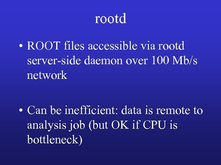rootd • ROOT files accessible via rootd server-side daemon over 100 Mb/s network •