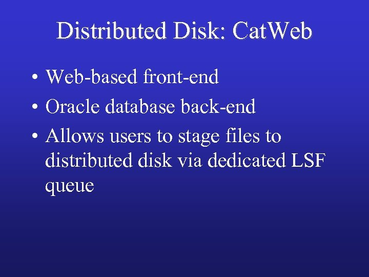 Distributed Disk: Cat. Web • Web-based front-end • Oracle database back-end • Allows users