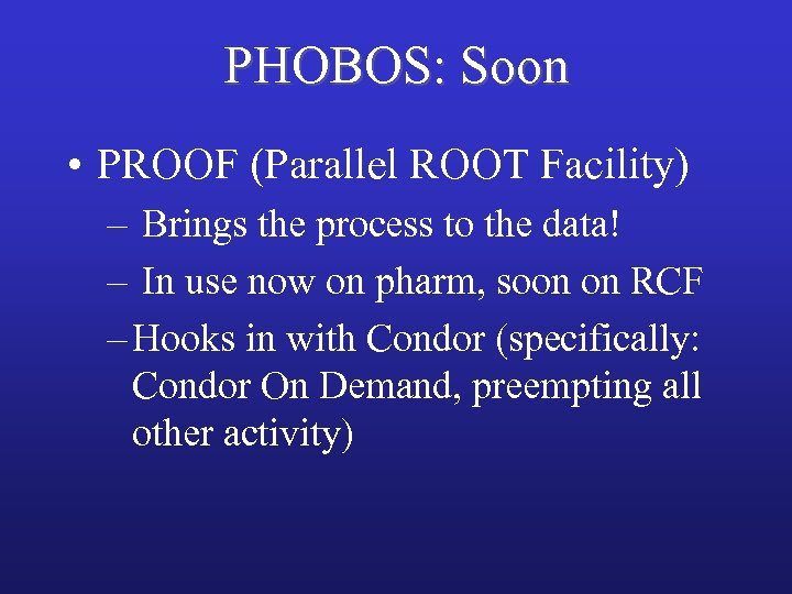 PHOBOS: Soon • PROOF (Parallel ROOT Facility) – Brings the process to the data!