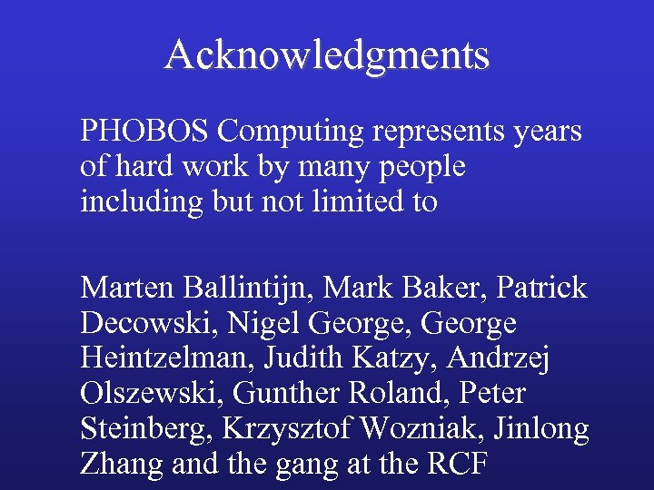 Acknowledgments PHOBOS Computing represents years of hard work by many people including but not