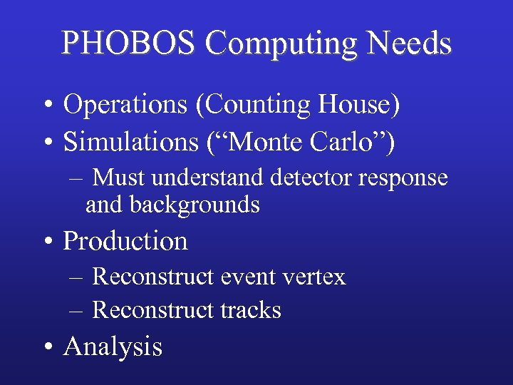 "PHOBOS Computing Needs • Operations (Counting House) • Simulations (""Monte Carlo"") – Must understand"