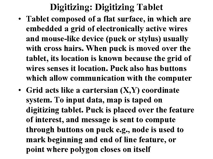 Digitizing: Digitizing Tablet • Tablet composed of a flat surface, in which are embedded