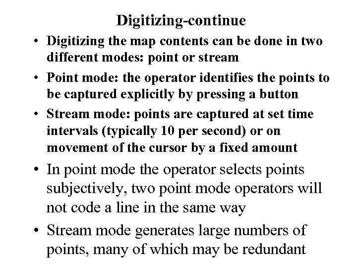 Digitizing-continue • Digitizing the map contents can be done in two different modes: point