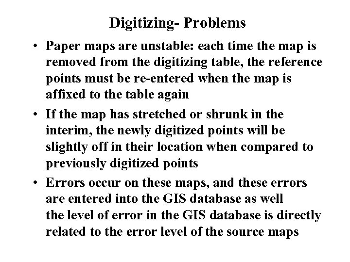 Digitizing- Problems • Paper maps are unstable: each time the map is removed from