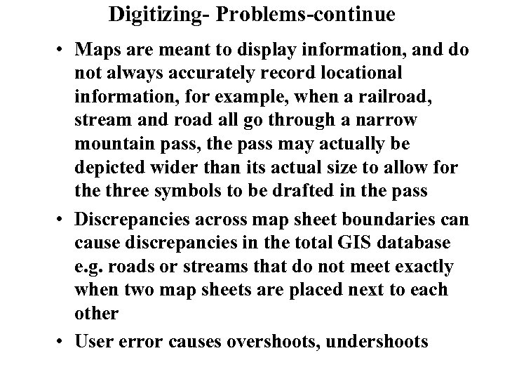 Digitizing- Problems-continue • Maps are meant to display information, and do not always accurately