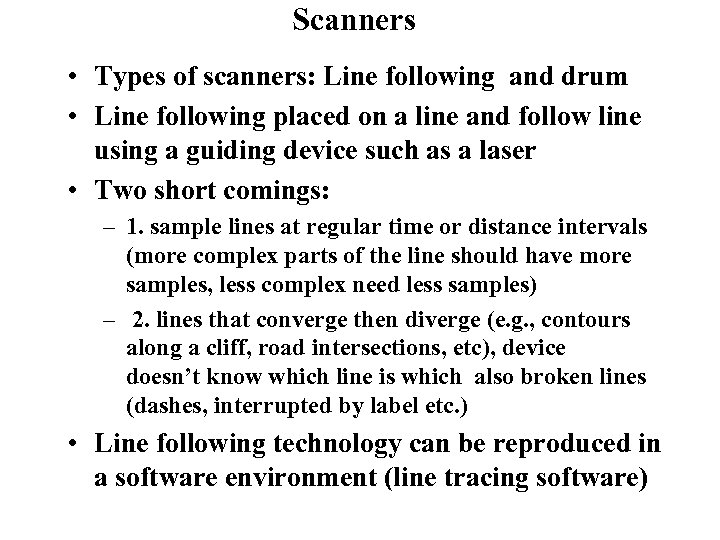 Scanners • Types of scanners: Line following and drum • Line following placed on