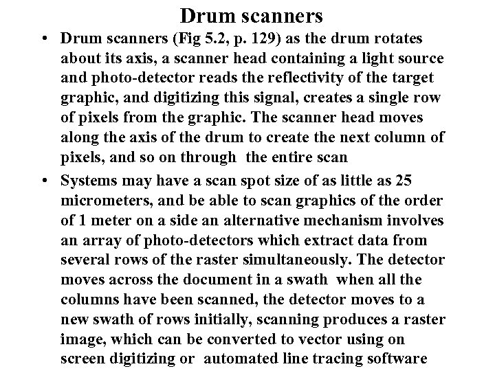Drum scanners • Drum scanners (Fig 5. 2, p. 129) as the drum rotates