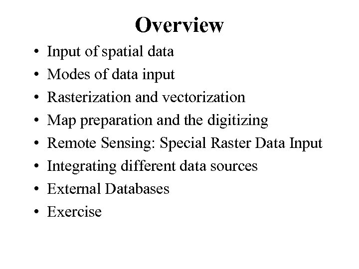 Overview • • Input of spatial data Modes of data input Rasterization and vectorization